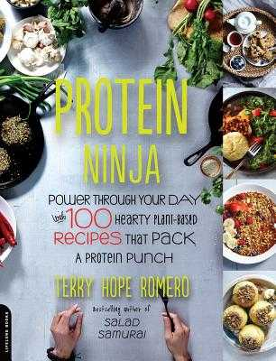 Protein Ninja: Power Through Your Day with 100 Hearty Plant-Based Recipes That Pack a Protein Punch - Romero, Terry Hope