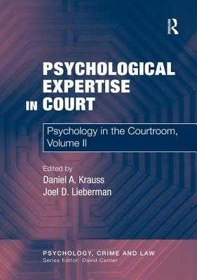 Psychological Expertise in Court: Psychology in the Courtroom, Volume II - Krauss, Daniel A, and Lieberman, Joel D (Editor)