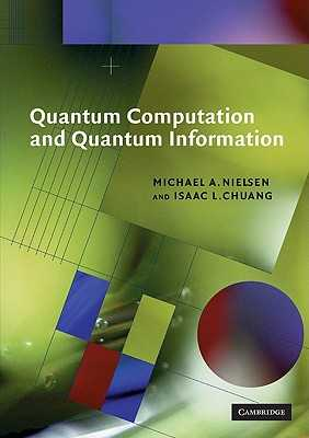 Quantum Computation and Quantum Information - Nielsen, Michael A., and Chuang, Isaac L.