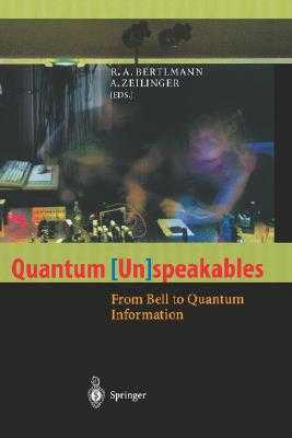 Quantum (Un)Speakables: From Bell to Quantum Information - Bertlmann, R a (Editor), and Zeilinger, A (Editor)