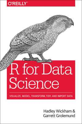 R for Data Science - Wickham, Garrett, and Grolemund, Garrett