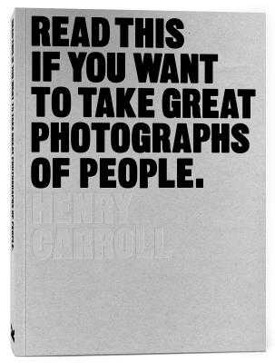 Read This if You Want to Take Great Photographs of People - Carroll, Henry