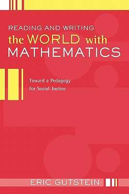 Reading and Writing the World with Mathematics: Toward a Pedagogy for Social Justice - Gutstein, Eric