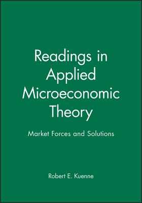 Readings in Applied Microeconomic Theory: Market Forces and Solutions - Kuenne, Robert E (Editor)