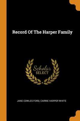 Record of the Harper Family - Ford, Jane Cowles, and White, Carrie Harper