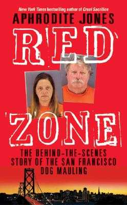 Red Zone: The Behind-The-Scenes Story of the San Francisco Dog Mauling - Jones, Aphrodite