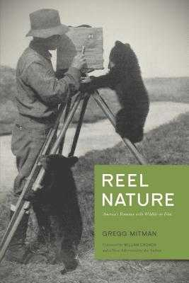 Reel Nature: America's Romance with Wildlife on Film - Mitman, Gregg, and Cronon, William (Foreword by)
