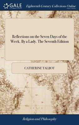 Reflections on the Seven Days of the Week. by a Lady. the Seventh Edition - Talbot, Catherine