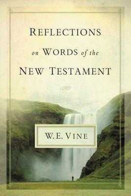 Reflections on Words of the New Testament - Vine, W E