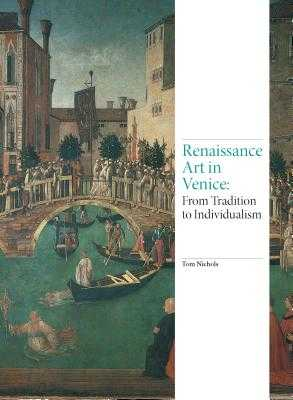 Renaissance Art in Venice: From Tradition to Individualism - Nichols, Tom