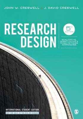 Research Design: Qualitative, Quantitative, and Mixed Methods Approaches - Creswell, John W., and Creswell, J. David