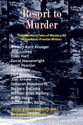Resort to Murder: Thirteen More Tales of Mystery by Minnesota's Premier Writers - Krueger, William Kent, and Lourey, Jess, and Hart, Ellen