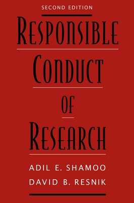 Responsible Conduct of Research - Shamoo, Adil E., and Resnik, David B.