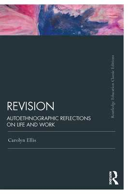 Revision: Autoethnographic Reflections on Life and Work - Ellis, Carolyn
