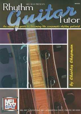 Rhythm Guitar Tutor: An Essential Guide to Becoming the Consumate Rhythm Guitarist - Chapman, Charles