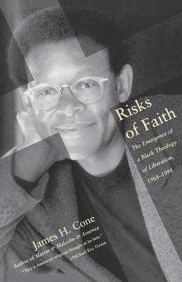 Risks of Faith: The Emergence of a Black Theology of Liberation, 1968-1998 - Cone, James