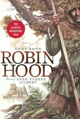 Robin Hood: The Classic Adventure Tale - Raven, Nicky, and Bathurst, Otto (Foreword by)