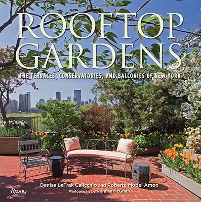 Rooftop Gardens: The Terraces, Conservatories, and Balconies of New York - Calicchio, Denise LeFrak, and Amon, Roberta, and McGrath, Norman (Photographer)