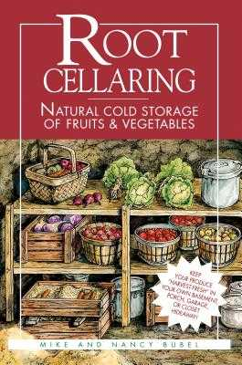 Root Cellaring: Natural Cold Storage of Fruits & Vegetables - Bubel, Mike, and Bubel, Nancy