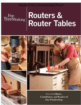 "Routers & Router Tables - Fine Homebuilding (Editor), and ""Fine Woodworking"" (Editor)"