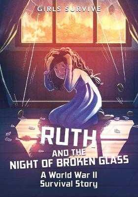 Ruth and the Night of Broken Glass: A World War II Survival Story - Bernay, Emma, and Berne, Emma Carlson, and Trunfio, Alessia (Cover design by)