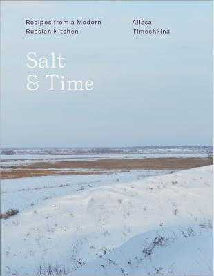 Salt & Time: Recipes from a Modern Russian Kitchen - Timoshkina, Alissa