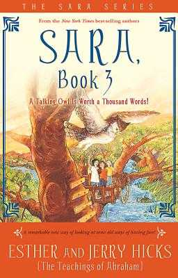 Sara, Book 3: A Talking Owl Is Worth a Thousand Words! - Hicks, Esther, and Hicks, Jerry