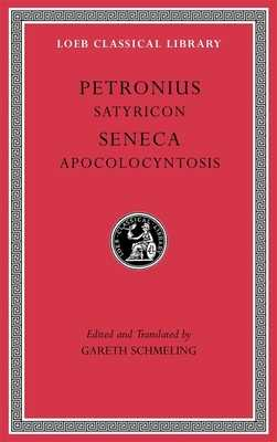 Satyricon. Apocolocyntosis - Petronius, and Seneca, and Schmeling, Gareth (Edited and translated by)