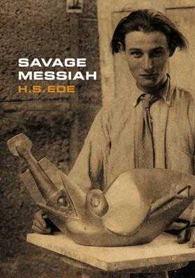 Savage Messiah: A Biography of the Sculptor Henri Gaudier-Brzeska - Wood, Jon, and Barassi, Sebastiano, and Silber, Evelyn