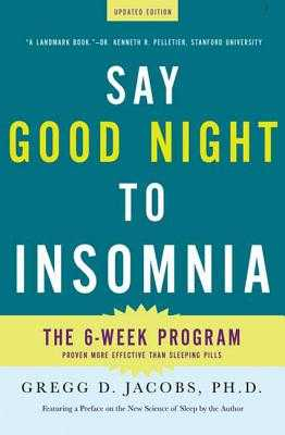 Say Good Night to Insomnia: The Six-Week, Drug-Free Program Developed at Harvard Medical School - Jacobs, Gregg D, PH.D., and Benson, Herbert, MD (Introduction by)