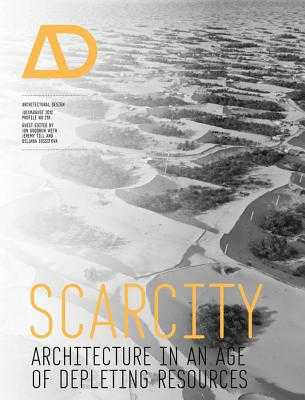 Scarcity: Architecture in an Age of Depleting Resources - Goodbun, Jon (Guest editor), and Till, Jeremy (Guest editor), and Iossifova, Deljana (Guest editor)
