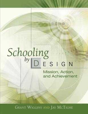 Schooling by Design: Mission, Action, and Achievement - Wiggins, Grant, and McTighe, Jay