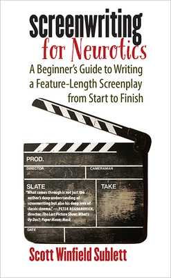 Screenwriting for Neurotics: A Beginner's Guide to Writing a Feature-Length Screenplay from Start to Finish - Sublett, Scott Winfield