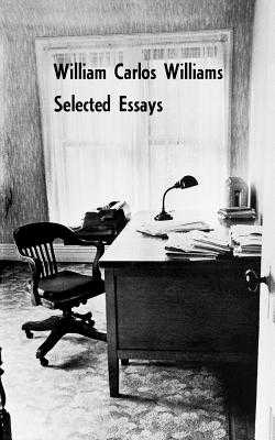 Selected Essays of William Carlos Williams - Williams, William Carlos