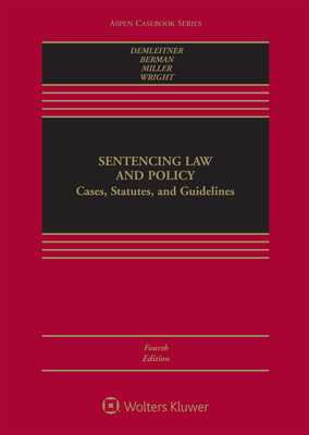 Sentencing Law and Policy: Cases, Statutes, and Guidelines - Demleitner, Nora, and Berman, Douglas, and Miller, Marc L