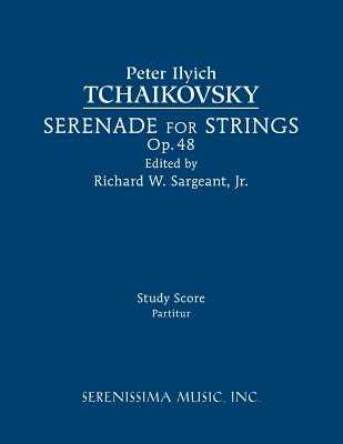 Serenade for Strings, Op.48: Study score - Tchaikovsky, Peter Ilyich, and Sargeant, Richard W, Jr. (Editor)