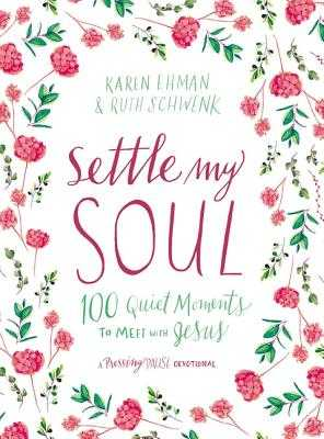 Settle My Soul: 100 Quiet Moments to Meet with Jesus - Ehman, Karen, and Schwenk, Ruth