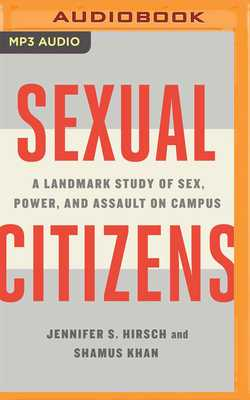 Sexual Citizens: A Landmark Study of Sex, Power, and Assault on Campus - Hirsch, Jennifer S, and Khan, Shamus, and Jennings, Laura (Read by)