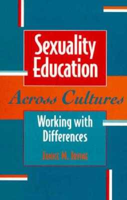 Sexuality Education Across Cultures: Working with Differences - Irvine, Janice M