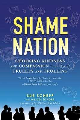Shame Nation: The Global Epidemic of Online Hate - Scheff, Sue, and Lewinksy, Monica (Foreword by), and Schorr, Melissa