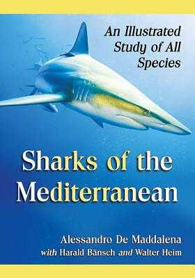 Sharks of the Mediterranean: An Illustrated Study of All Species - de Maddalena, Alessandro, and Bänsch, Harald, and Heim, Walter
