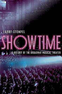 Showtime: A History of the Broadway Musical Theater - Stempel, Larry
