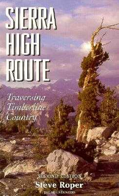 Sierra High Route: Traversing Timberline Country, 2nd Edition - Roper, Steve