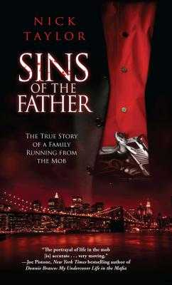 Sins of the Father: The True Story of a Family Running from the Mob - Taylor, Nick