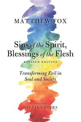 Sins of the Spirit, Blessings of the Flesh: Transforming Evil in Soul and Society - Fox, Matthew, and Chopra, Deepak (Foreword by)