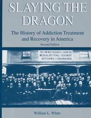 Slaying the Dragon: The History of Addiction Treatment and Recovery in America - White, William L