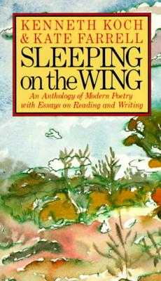 Sleeping on the Wing: An Anthology of Modern Poetry with Essays on Reading and Writing - Koch, Kenneth, and Farrell, Kate