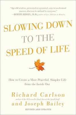 Slowing Down to the Speed of Life - Carlson, Richard, PH D, and Bailey, Joseph