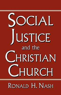 Social Justice and the Christian Church - Nash, Ronald