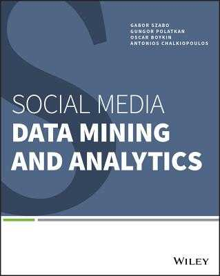 Social Media Data Mining and Analytics - Szabo, Gabor, and Polatkan, Gungor, and Boykin, P Oscar